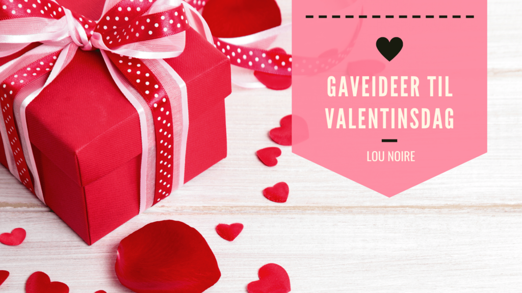 Lou Noire - Romantiske gaver til Valentinsdag