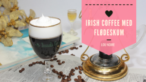 Den bedste opskrift på Irish Coffee / Irsk Kaffe